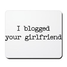 I blogged your girlfriend Mousepad