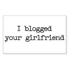 I blogged your girlfriend Rectangle Decal