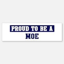Proud to be Moe Bumper Bumper Bumper Sticker