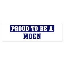 Proud to be Moen Bumper Bumper Stickers