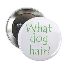 What Dog Hair? Button