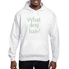 What Dog Hair? Hooded Sweatshirt