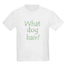What Dog Hair? Kids T-Shirt