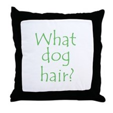 What Dog Hair? Throw Pillow