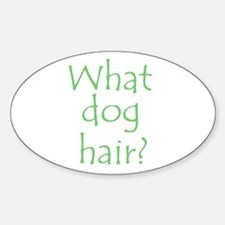 What Dog Hair? Oval Decal