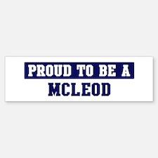 Proud to be Mcleod Bumper Bumper Bumper Sticker