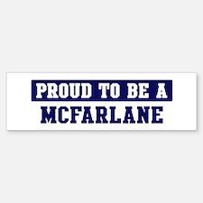 Proud to be Mcfarlane Bumper Bumper Bumper Sticker