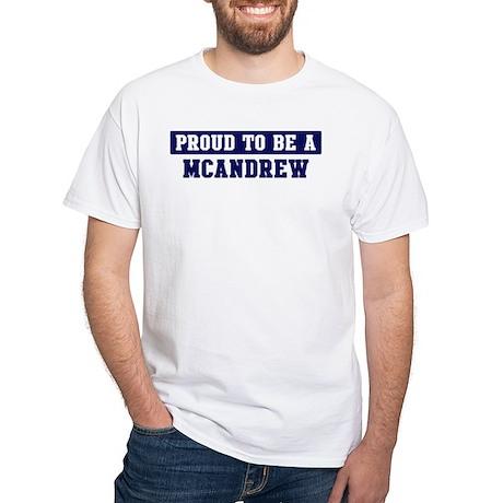 Proud to be Mcandrew White T-Shirt