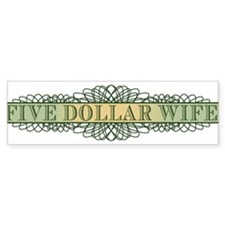 Five Dollar Wife Bumper Bumper Sticker