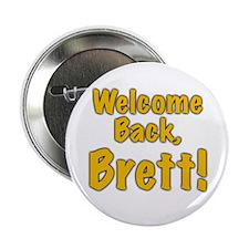 "Welcome Back Brett 2.25"" Button"