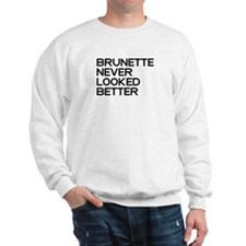 Brunette Never Looked Better Sweatshirt