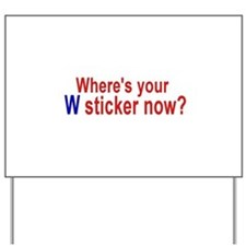 Where's Your W Sticker Now? Yard Sign