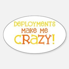 Deployments make me CRAZY! Oval Decal