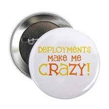 "Deployments make me CRAZY! 2.25"" Button"