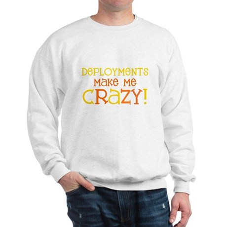 Deployments make me CRAZY! Sweatshirt