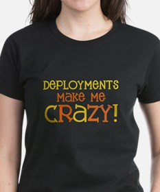 Deployments make me CRAZY! Tee