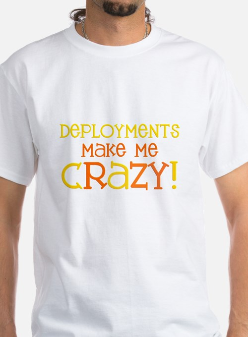 Deployments make me CRAZY! Shirt