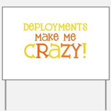 Deployments make me CRAZY! Yard Sign