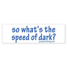 Speed of Dark Bumper Bumper Sticker