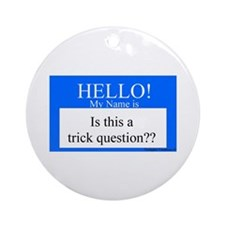 Trick Question?? Ornament (Round)