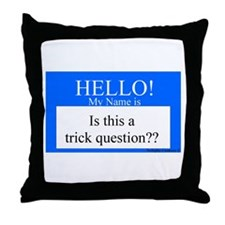 Trick Question?? Throw Pillow