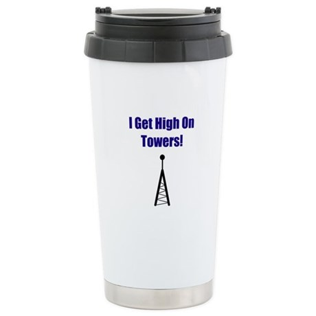 I Get High On Towers! Stainless Steel Travel Mug