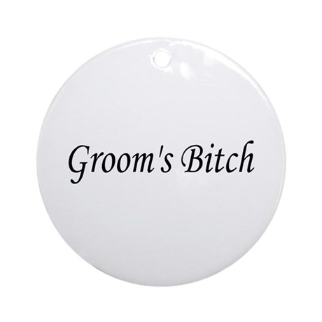 Groom's Bitch Ornament (Round)