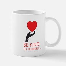 Be Kind to Yourself... Mug