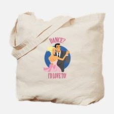 Dance? I'd Love To Tote Bag
