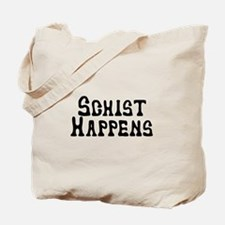 Schist Happens Tote Bag