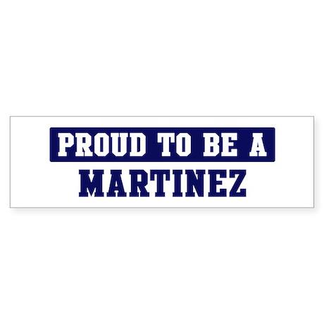 Proud to be Martinez Bumper Sticker