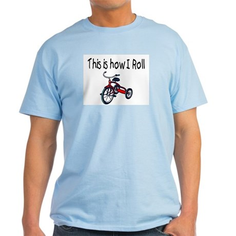 This Is How I Roll (Tricycle) Light T-Shirt