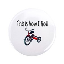 """This Is How I Roll (Tricycle) 3.5"""" Button"""
