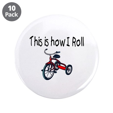 "This Is How I Roll (Tricycle) 3.5"" Button (10 pack"