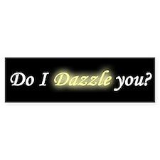 Do I Dazzle You Bumper Bumper Sticker