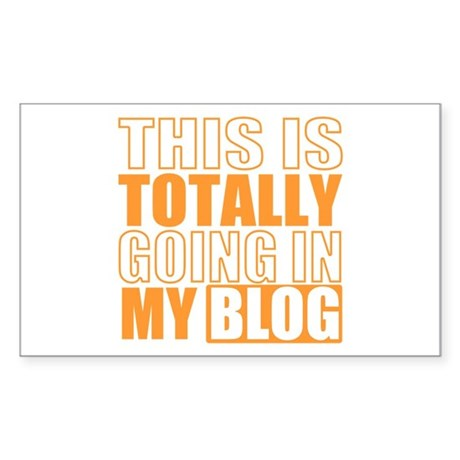 Going in my Blog Rectangle Sticker