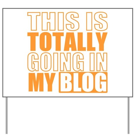 Going in my Blog Yard Sign