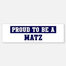 Proud to be Matz Bumper Bumper Bumper Sticker