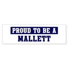 Proud to be Mallett Bumper Bumper Sticker