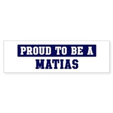 Proud to be Matias Bumper Bumper Bumper Sticker