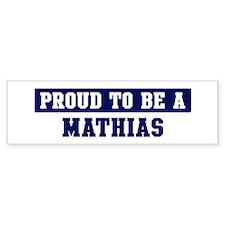 Proud to be Mathias Bumper Bumper Sticker
