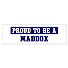 Proud to be Maddox Bumper Bumper Sticker