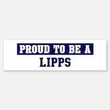 Proud to be Lipps Bumper Bumper Bumper Sticker