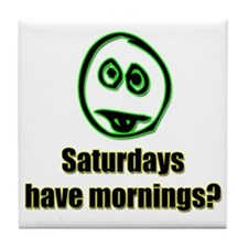Saturdays have mornings?  Tile Coaster