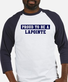 Proud to be Lapointe Baseball Jersey