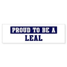 Proud to be Leal Bumper Bumper Sticker