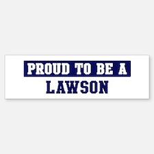 Proud to be Lawson Bumper Bumper Bumper Sticker
