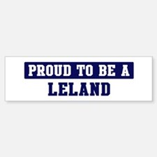 Proud to be Leland Bumper Bumper Bumper Sticker