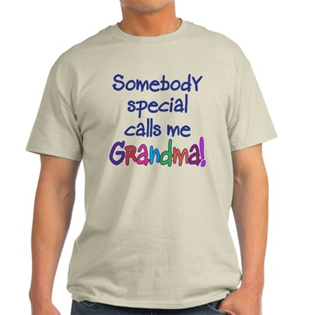 SOMEBODY SPECIAL CALLS ME GRANDMA! Light T-Shirt