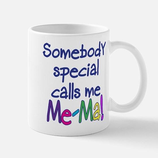 SOMEBODY SPECIAL CALLS ME ME-MA! Mug